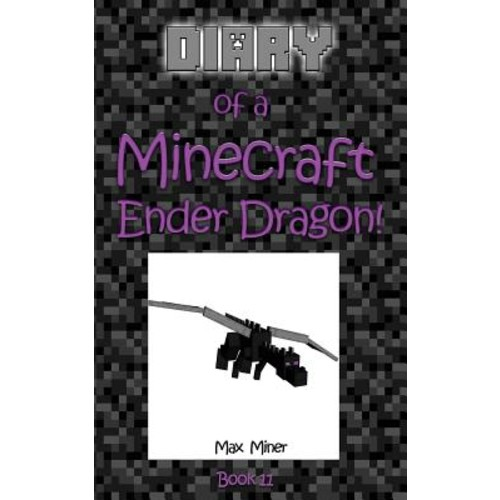 Diary of a Minecraft Ender Dragon!