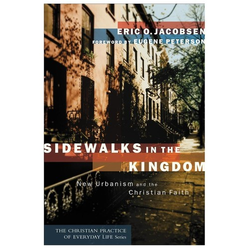 Sidewalks in the Kingdom New Urbanism and the Christian Faith