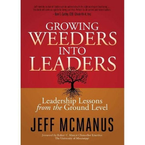 Growing Weeders into Leaders : Leadership Lessons from the Ground Level (Paperback) (Jeff Mcmanus)