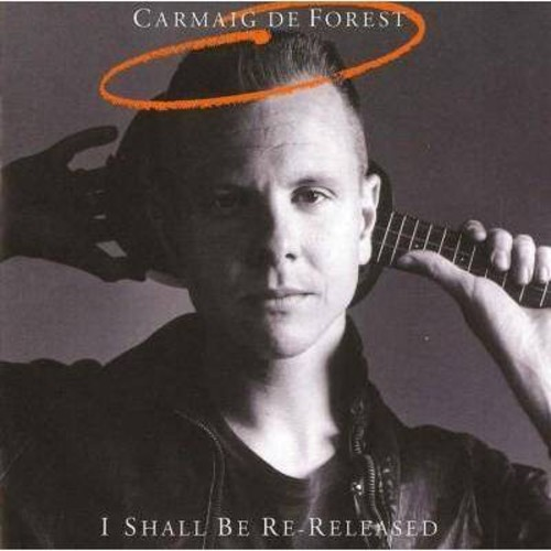 Carmaig De Forest - I Shall Be Re Released (CD)