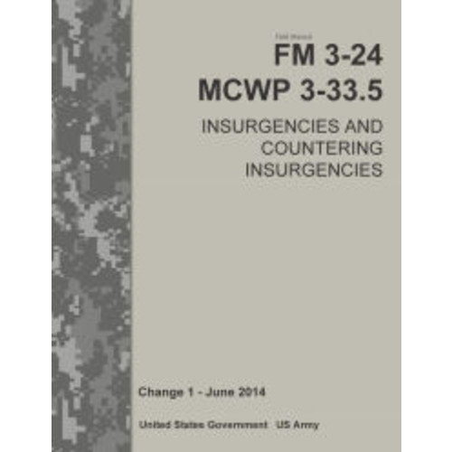 Field Manual FM 3-24 MCWP 3-33.5 Insurgencies and Countering Insurgencies Change 1 [