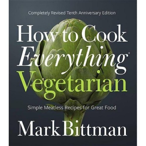 How to Cook Everything Vegetarian : Simple Meatless Recipes for Great Food (Hardcover) (Mark Bittman)