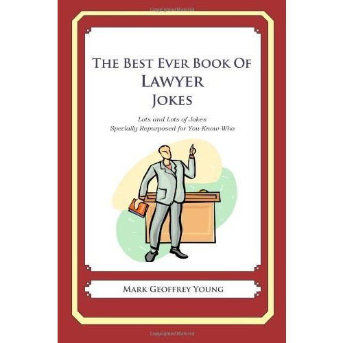 The Best Ever Book of Lawyer Jokes: Lots and Lots of Jokes Specially Repurposed for You-Know-Who