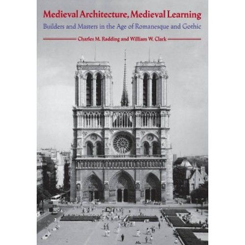 Medieval Architecture, Medieval Learning Builders and Masters in the Age of Romanesque and Gothic