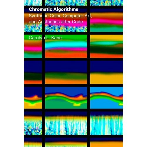 Chromatic Algorithms: Synthetic Color, Computer Art, and Aesthetics After Code