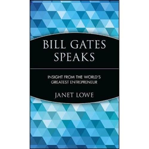 Bill Gates Speaks : Insight from the World's Greatest Entrepreneur (Hardcover)