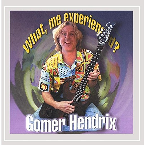 Gomer Hendrix What, Me Experienced