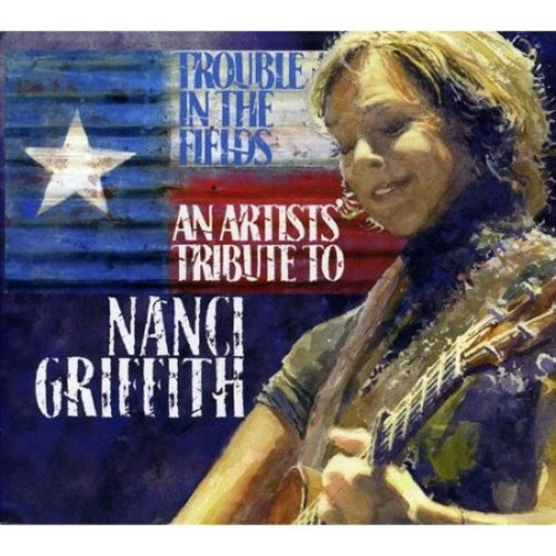 Trouble in the Fields: An Artists Tribute to Nanci Griffith [CD]