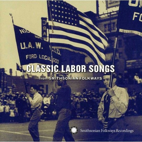 Classic Labor Songs from Smithsonian Folkways [CD]