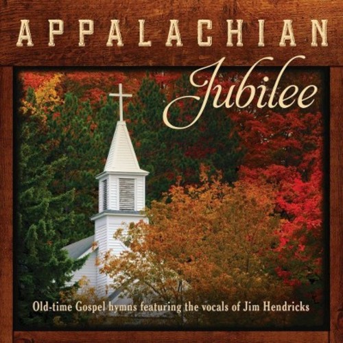 Appalachian Jubilee: Old-Time Gospel Hymns Featuring the Vocals of Jim Hendricks [CD]