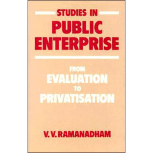 Studies in Public Enterprise: From Evaluation to Privatisation