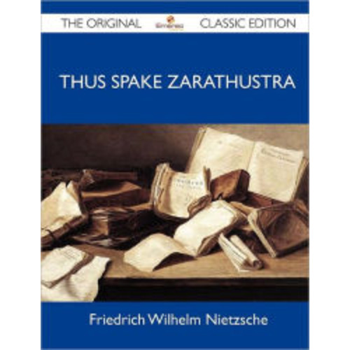 Thus Spake Zarathustra - The Original Classic Edition