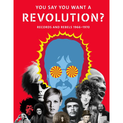 You Say You Want a Revolution: Records and Rebels, 1966-1970