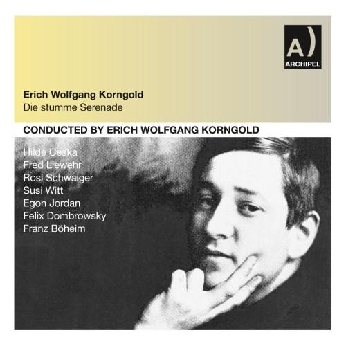 Erich Wolfgang Korngold - Korngold: Die Stumme Serenade