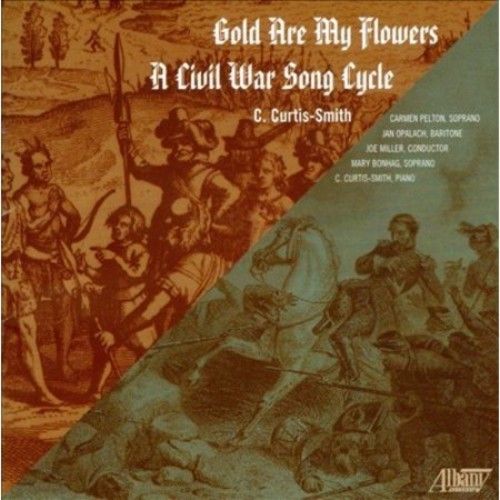 C. Curtis-Smith: Gold Are My Flowers; A Civil War Song Cycle [CD]