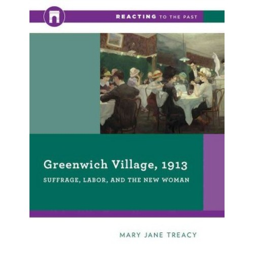 Greenwich Village, 1913 : Suffrage, Labor, and the New Woman (Paperback) (Mary Jane Treacy)