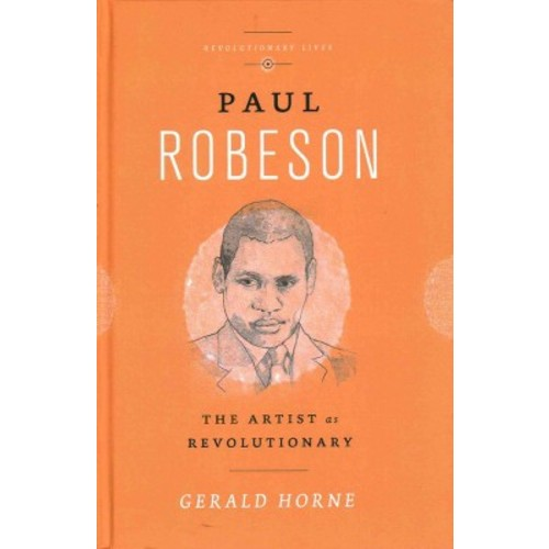 Paul Robeson : The Artist as Revolutionary (Hardcover) (Gerald Horne)