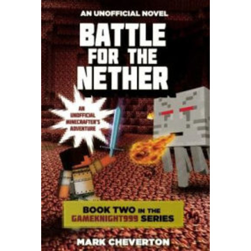 Battle for the Nether: An Unofficial Minecrafter's Adventure (Gameknight999 Series #2)