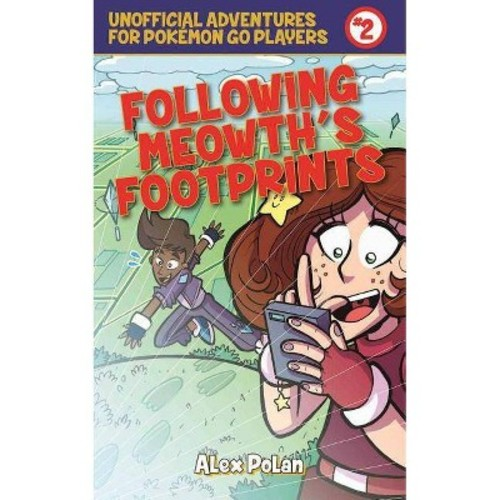 Following Meowth's Footprints: Unofficial Adventures for Pokemon Go Players Book Two