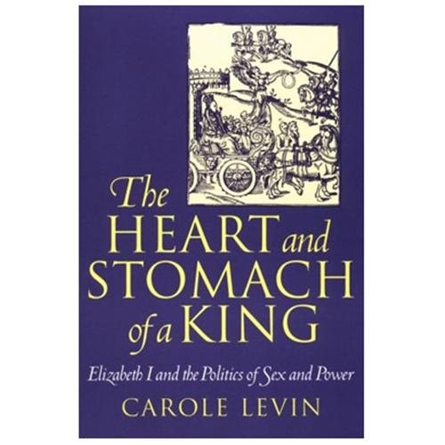 The Heart and Stomach of a King : Elizabeth I and the Politics of Sex and Power (Paperback)