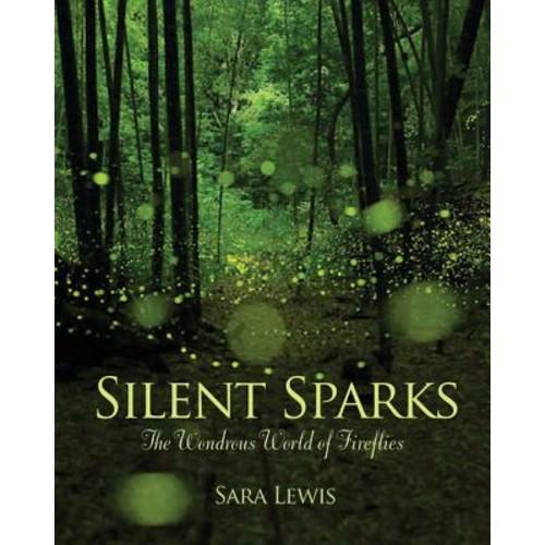 Silent Sparks : The Wondrous World of Fireflies