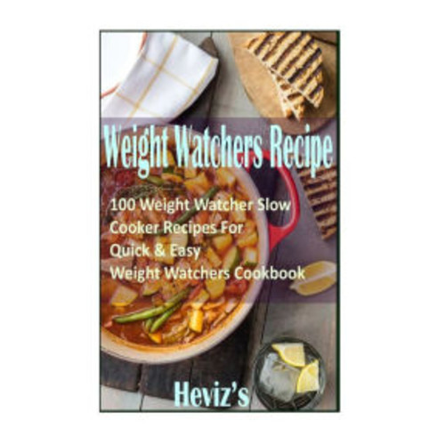 Weight Watchers Recipe: 100 Weight Watcher Slow Cooker Recipes For Quick & Easy, Weight Watchers Cookbook