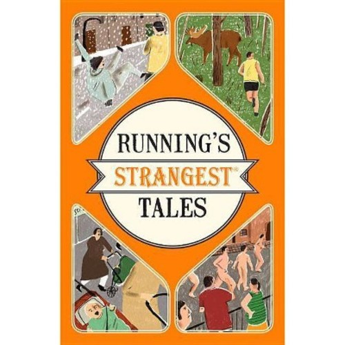 Running's Strangest Tales: Extraordinary but True Tales from over Five Centuries of Running (Paperback)