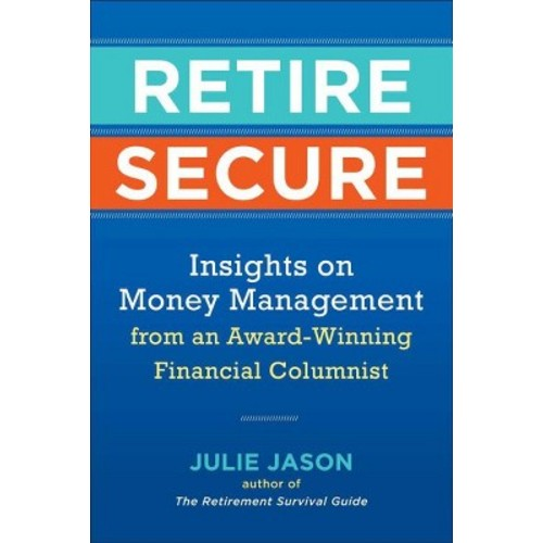 Retire Secure : Insights on Money Management from an Award-Winning Financial Columnist (Paperback)