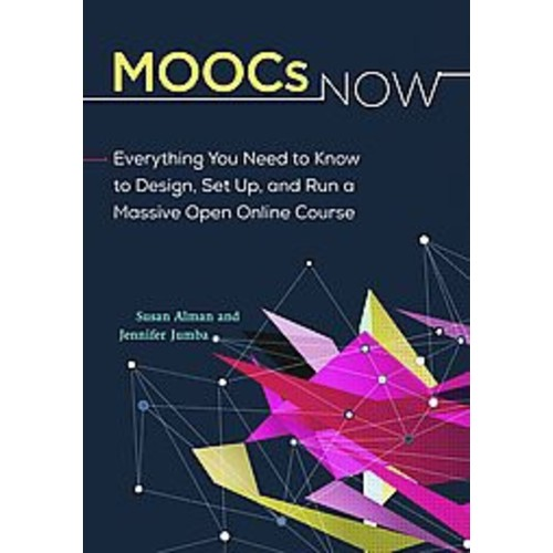 MOOCs Now: Everything You Need to Know to Design, Set Up, and Run a Massive Open Online Course (Paperback)