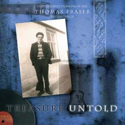 Treasure Untold: Further Selections from the Thomas Fraser Recordings [CD]