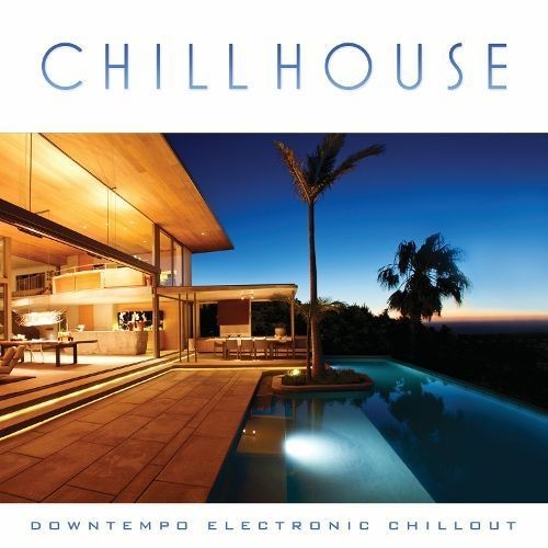 Chill House: Downtempo Electronic Chillout [CD]