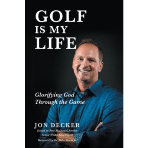 Golf Is My Life: Glorifying God Through the Game