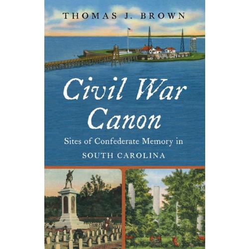 Civil War Canon: Sites of Confederate Memory in South Carolina