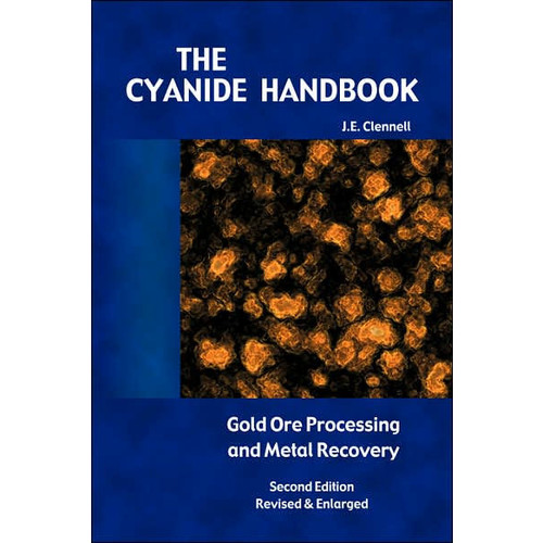 The Cyanide Handbook - Gold Ore Processing & Metal Recovery (Revised Edition)