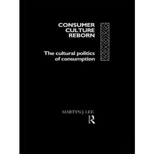 Consumer Culture Reborn: The Cultural Politics of Consumption