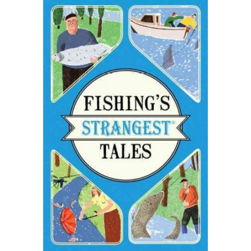 Fishing's Strangest Tales : Extraordinary but True Stories from over 200 Years of Angling History