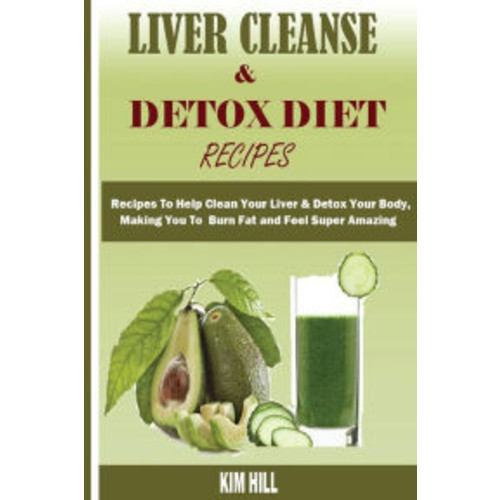 Liver Cleanse & Detox Diet Recipes: : Recipes To Help Clean Your Liver & Detox Your Body,Make You To Burn Fat and Feel Super Amazing