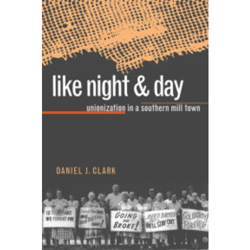 Like Night and Day: Unionization in a Southern Mill Town / Edition 1