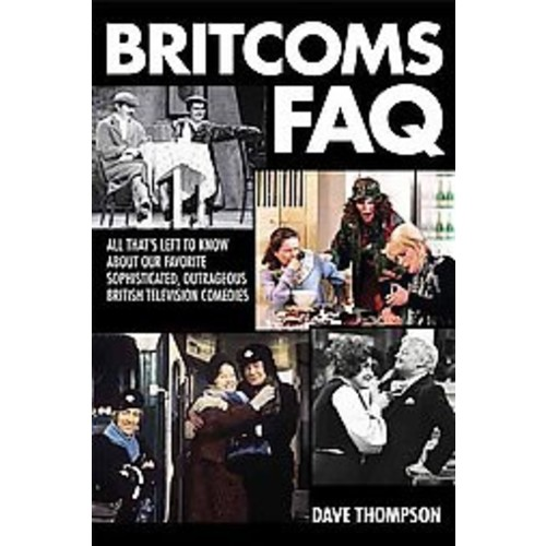 Britcoms FAQ: All That's Left to Know About Our Favorite Sophisticated, Outrageous British Television Comedies (Paperback)