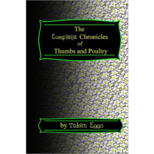 The Complete Chronicles of Thumbs and Poultry