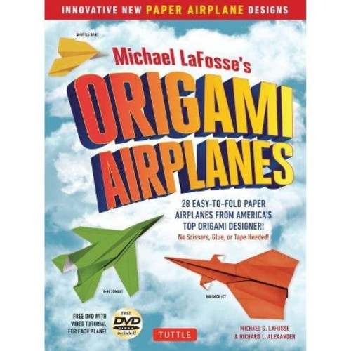 Michael LaFosse's Origami Airplanes: 28 Easy-to-Fold Paper Airplanes from America's Top Origami Designer!