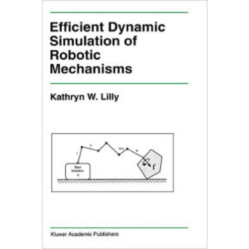 Efficient Dynamic Simulation of Robotic Mechanisms / Edition 1