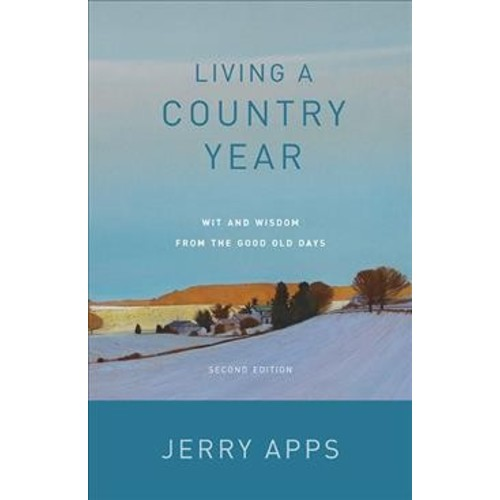 Living a Country Year : Wit and Wisdom from the Good Old Days (Paperback) (Jerry Apps)