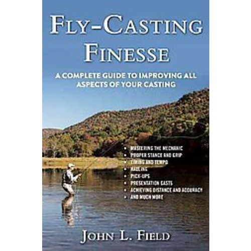 Fly-Casting Finesse: A Complete Guide to Improving All Aspects of Your Casting (Hardcover)
