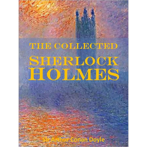 Collected Sherlock Holmes (8 Complete Books)