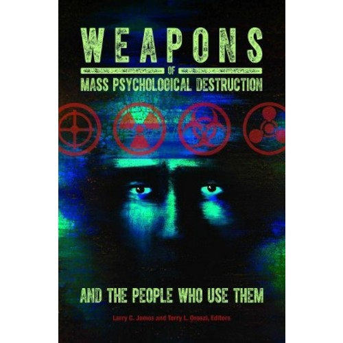 Weapons of Mass Psychological Destruction and the People Who Use Them (Hardcover)