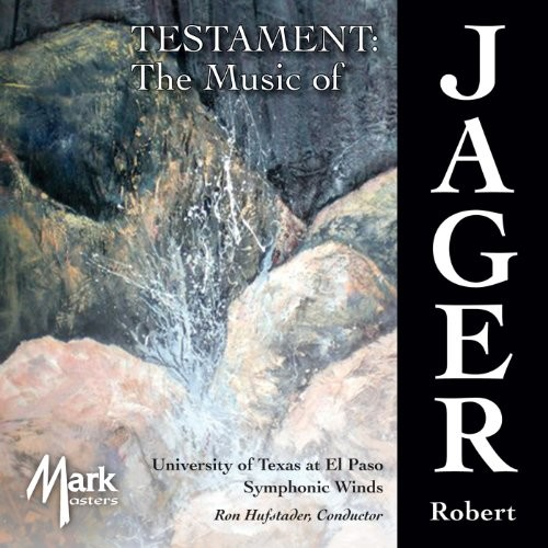 University Of Texas At El Paso Symphonic Winds - Testament: The Music of Robert Jager