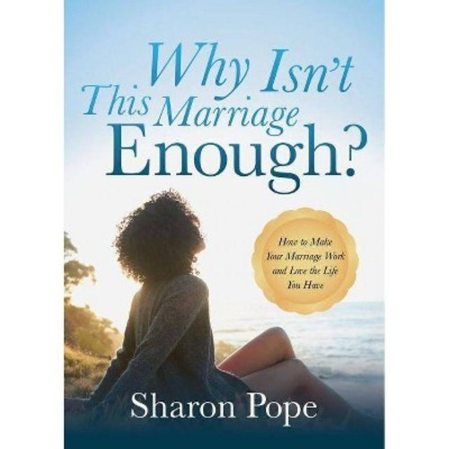 Why Isn't This Marriage Enough? : How to Make Your Marriage Work and Love the Life You Have (Paperback)