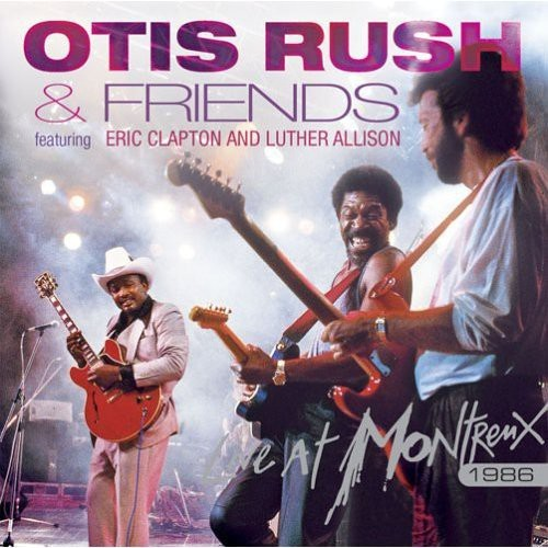 Otis Rush & Friends: Live at Montreux 1986 [CD]