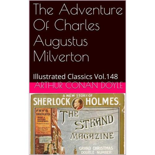 THE ADVENTURE OF CHARLES AUGUSTUS MILVERTON ARTHUR CONAN DOYLE
